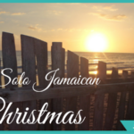 My First Solo Christmas in Jamaica (and Why it was Awesome!)
