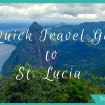 A Quick Travel Guide for St Lucia Vacations – A Caribbean Island with Flavour