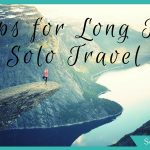 Stay Sane and Have Fun! 6 Tips for Long Term Solo Travel