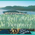 The Best Hostels in Vancouver BC to find that West Coast Vibe