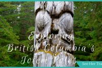Exploring Aboriginal Totems in British Columbia and Where to See Them!