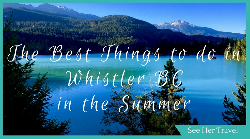 explore whistler in summer an easy weekend trip from vancouver