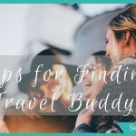 Tired of Travelling Solo? My 3 Tips on Finding a Travel Buddy You Love